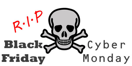 Black Friday and Cyber Monday - Rest in Peace