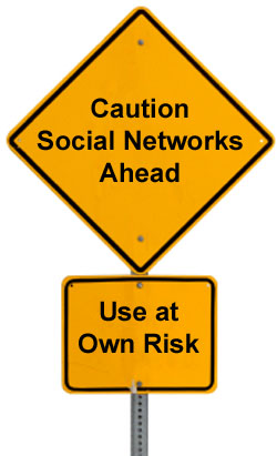 Caution: Social Networks Ahead