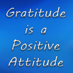 Gratitude is a Positive Attitude